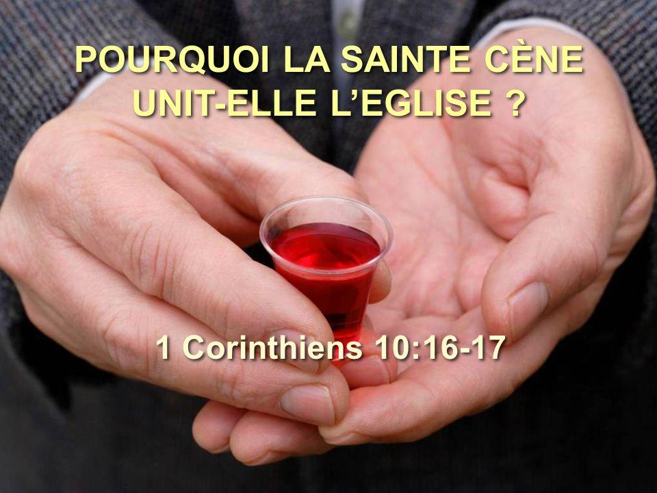 POURQUOI LA SAINTE CÈNE UNIT-ELLE L'EGLISE ? 1 Corinthiens 10:16-17