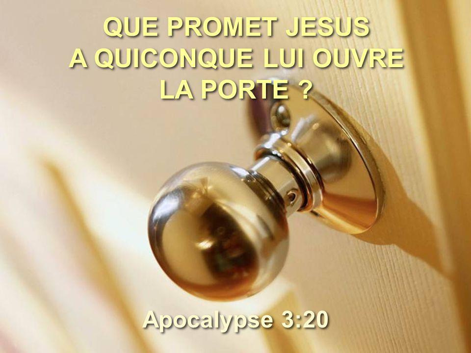 QUE PROMET JESUS A QUICONQUE LUI OUVRE LA PORTE ? Apocalypse 3:20