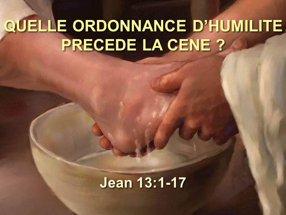 QUELLE ORDONNANCE D'HUMILITE PRECEDE LA CENE ? Jean 13:1-17