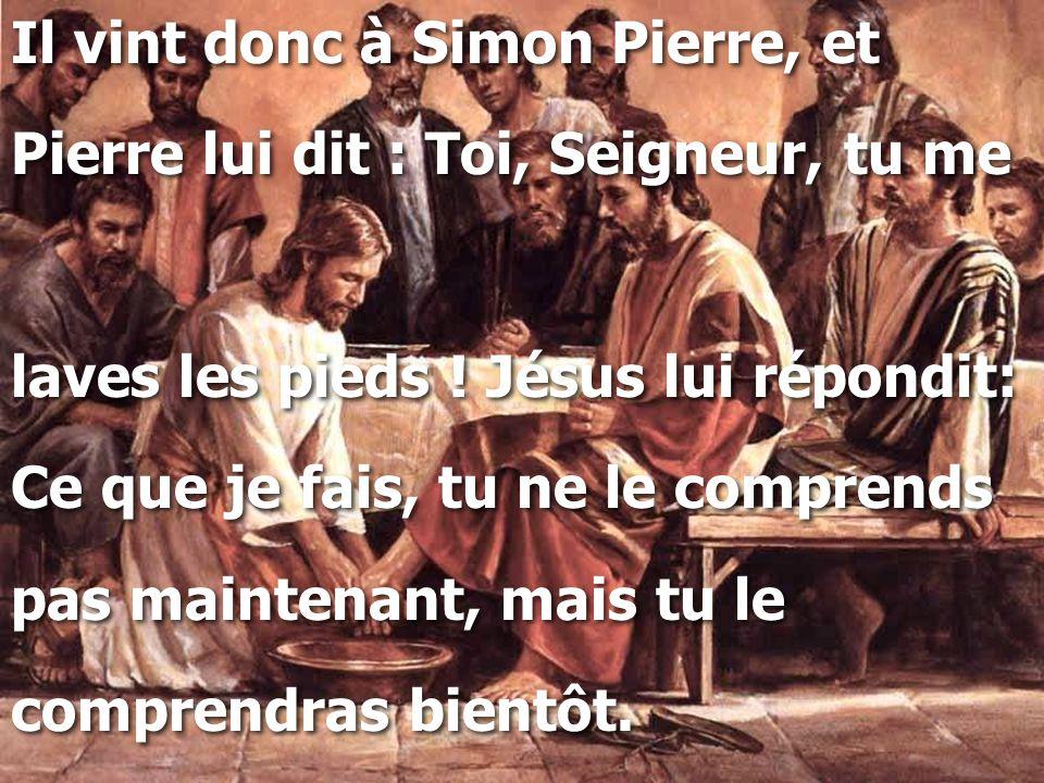 Il vint donc à Simon Pierre, et Pierre lui dit : Toi, Seigneur, tu me laves les pieds ! Jésus lui répondit: Ce que je fais, tu ne le comprends pas mai