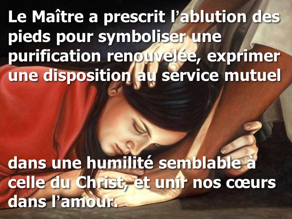 Le Maître a prescrit l ' ablution des pieds pour symboliser une purification renouvelée, exprimer une disposition au service mutuel dans une humilité
