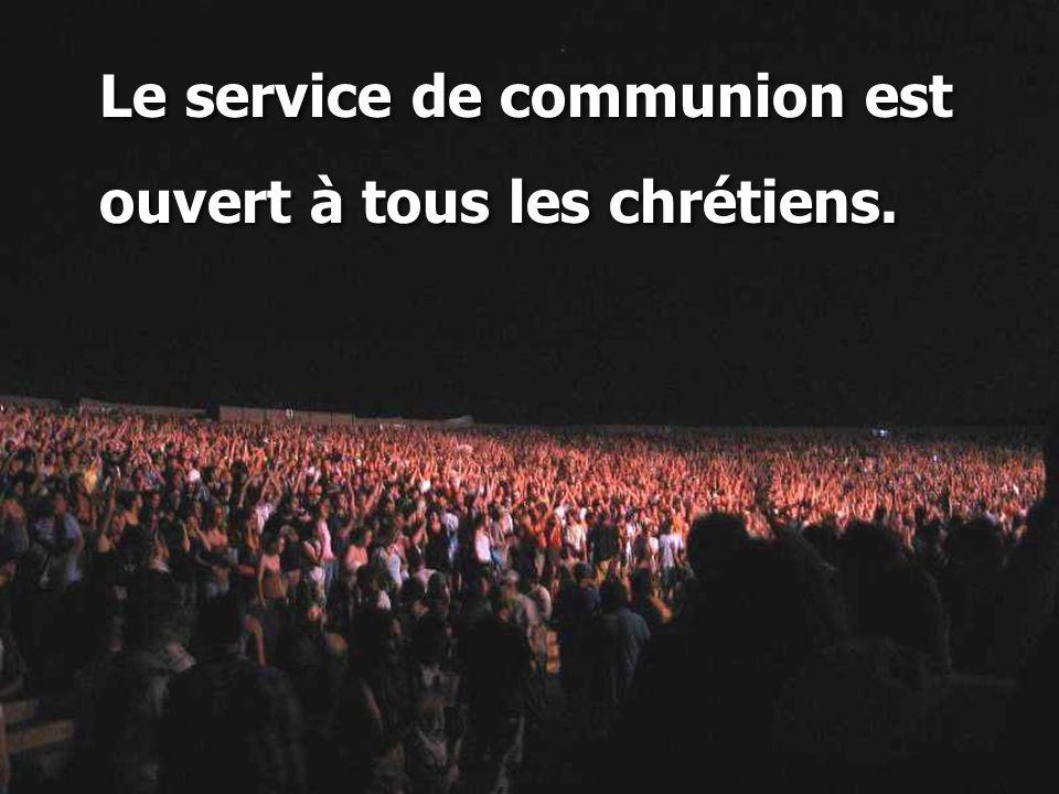 Le service de communion est ouvert à tous les chrétiens. Le service de communion est ouvert à tous les chrétiens.