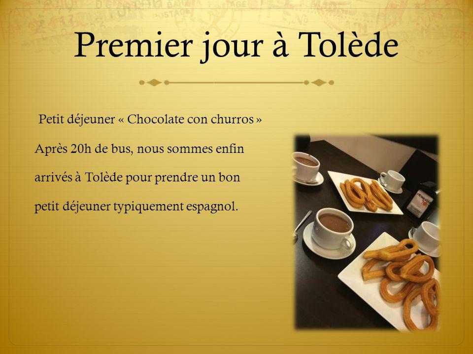 Premier jour à Tolède Petit déjeuner « Chocolate con churros » Après 20h de bus, nous sommes enfin arrivés à Tolède pour prendre un bon petit déjeuner