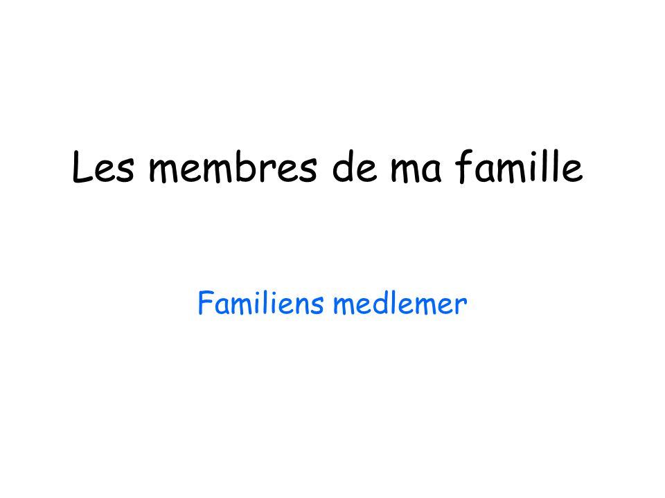 Les membres de ma famille Familiens medlemer