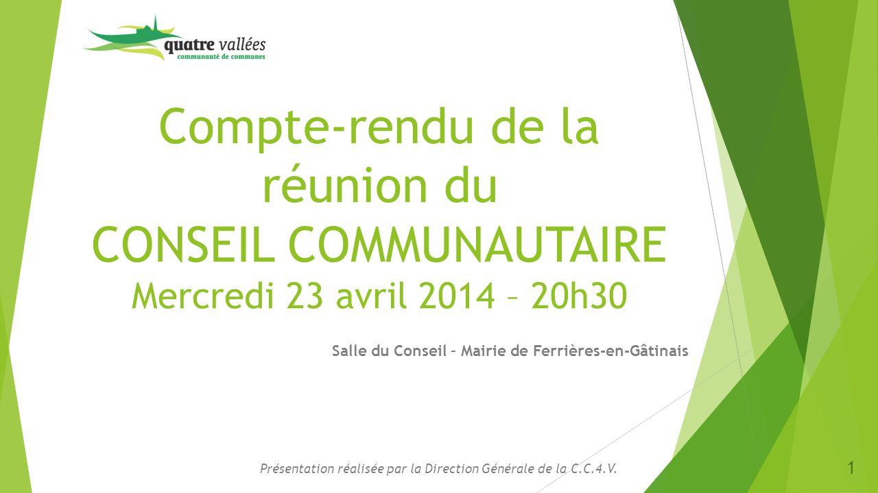 Compte-rendu de la réunion du CONSEIL COMMUNAUTAIRE Mercredi 23 avril 2014 – 20h30 Salle du Conseil – Mairie de Ferrières-en-Gâtinais Présentation réa