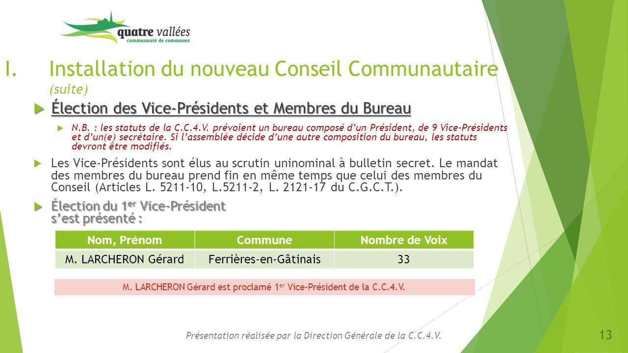I.Installation du nouveau Conseil Communautaire (suite)  Élection des Vice-Présidents et Membres du Bureau  N.B. : les statuts de la C.C.4.V. prévoi