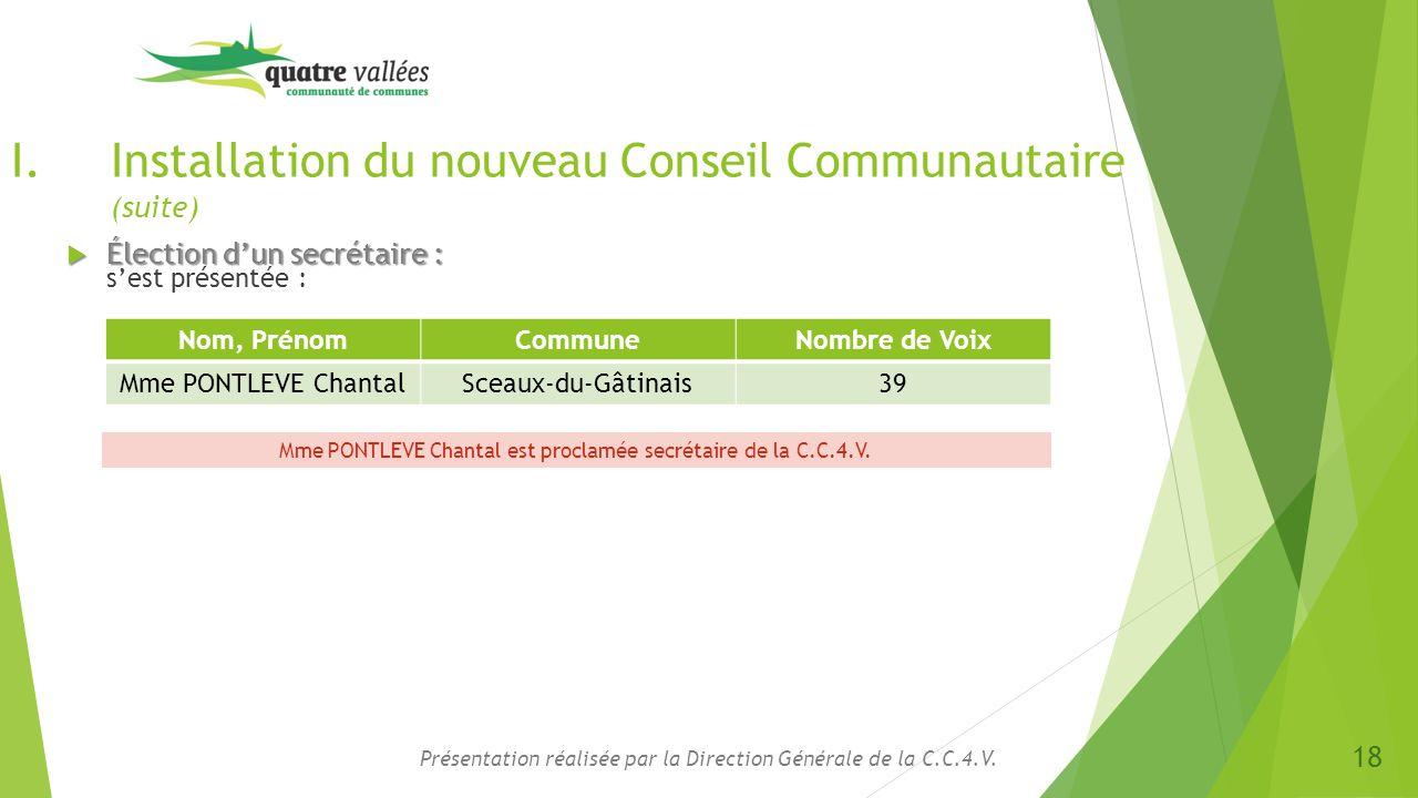 I.Installation du nouveau Conseil Communautaire (suite)  Élection d'un secrétaire :  Élection d'un secrétaire : s'est présentée : Présentation réali