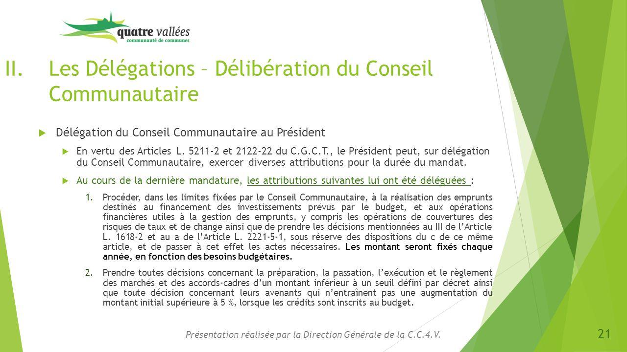 II.Les Délégations – Délibération du Conseil Communautaire  Délégation du Conseil Communautaire au Président  En vertu des Articles L. 5211-2 et 212