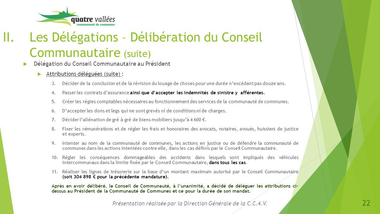 II.Les Délégations – Délibération du Conseil Communautaire (suite)  Délégation du Conseil Communautaire au Président  Attributions déléguées (suite)