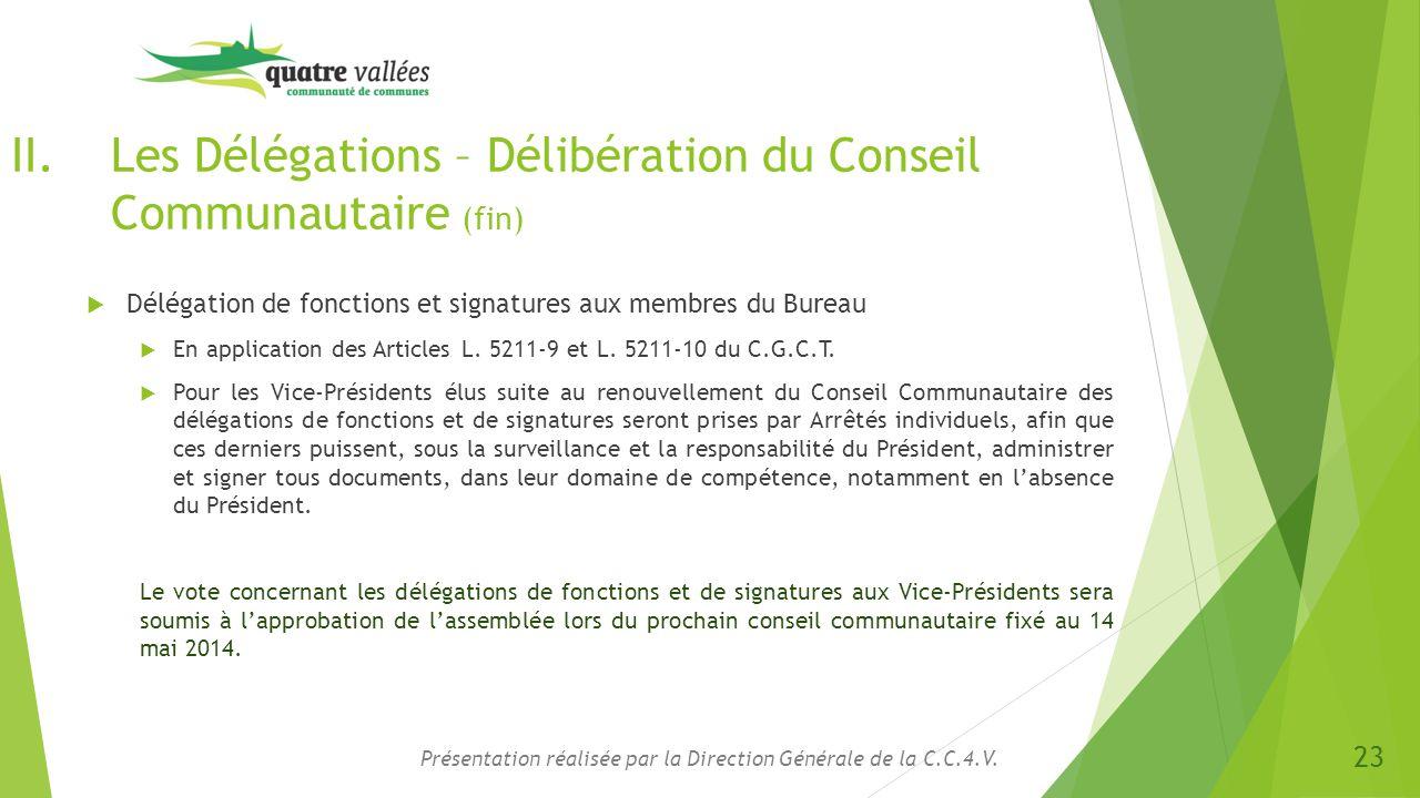 II.Les Délégations – Délibération du Conseil Communautaire (fin)  Délégation de fonctions et signatures aux membres du Bureau  En application des Ar