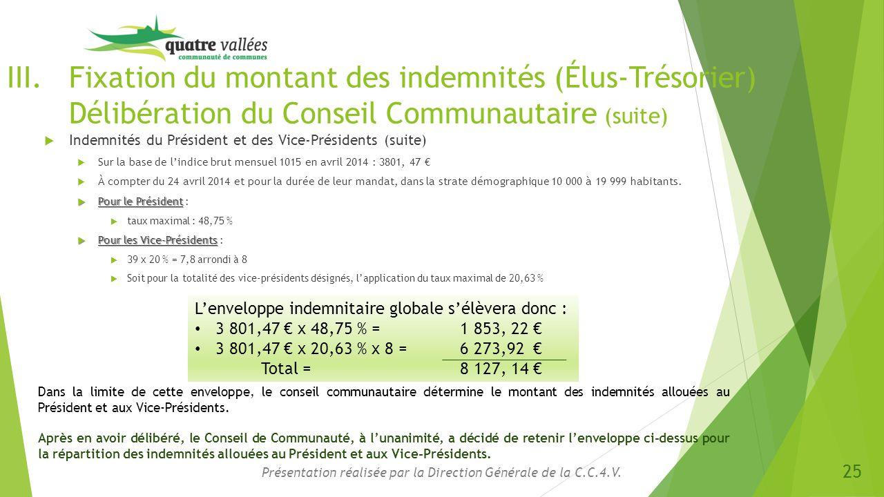 III.Fixation du montant des indemnités (Élus-Trésorier) Délibération du Conseil Communautaire (suite)  Indemnités du Président et des Vice-Présidents
