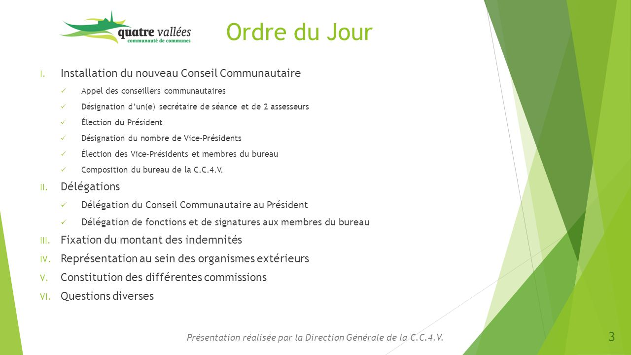I.Installation du nouveau Conseil Communautaire (suite)  Élection du 6 ème Vice-Président  Élection du 6 ème Vice-Président se sont présentés : Présentation réalisée par la Direction Générale de la C.C.4.V.
