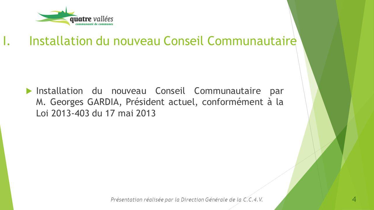 I.Installation du nouveau Conseil Communautaire (suite)  Appel des Conseillers Communautaires (feuille de présence) CommuneNom, PrénomPrésent LE BIGNON MIRABEAU M.