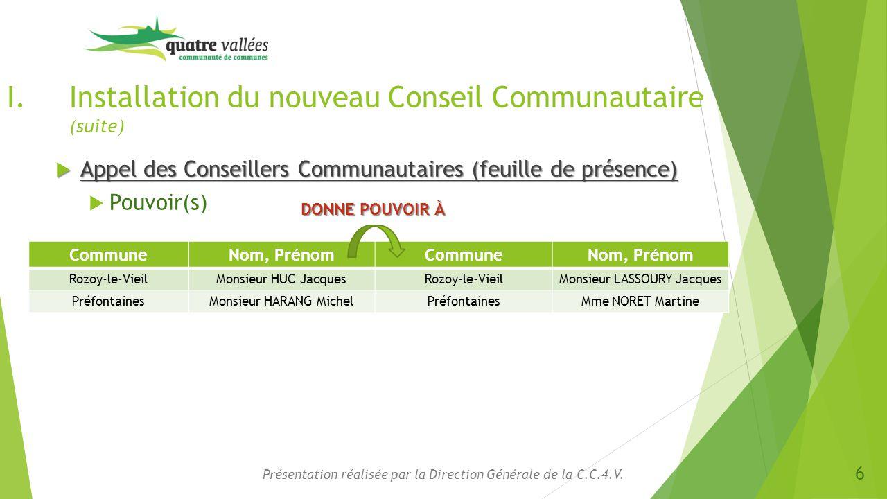 Présentation réalisée par la Direction Générale de la C.C.4.V. I.Installation du nouveau Conseil Communautaire (suite)  Appel des Conseillers Communa