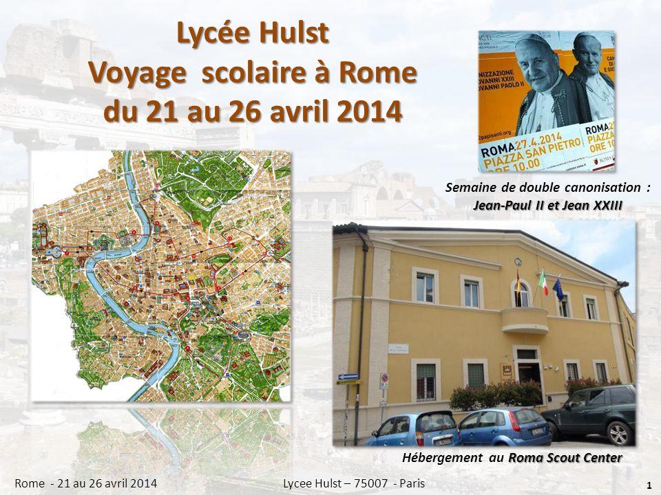 Lycée Hulst Voyage scolaire à Rome du 21 au 26 avril 2014 1 Rome - 21 au 26 avril 2014 Lycee Hulst – 75007 - Paris Roma Scout Center Hébergement au Roma Scout Center Semaine de double canonisation : Jean-Paul II et Jean XXIII