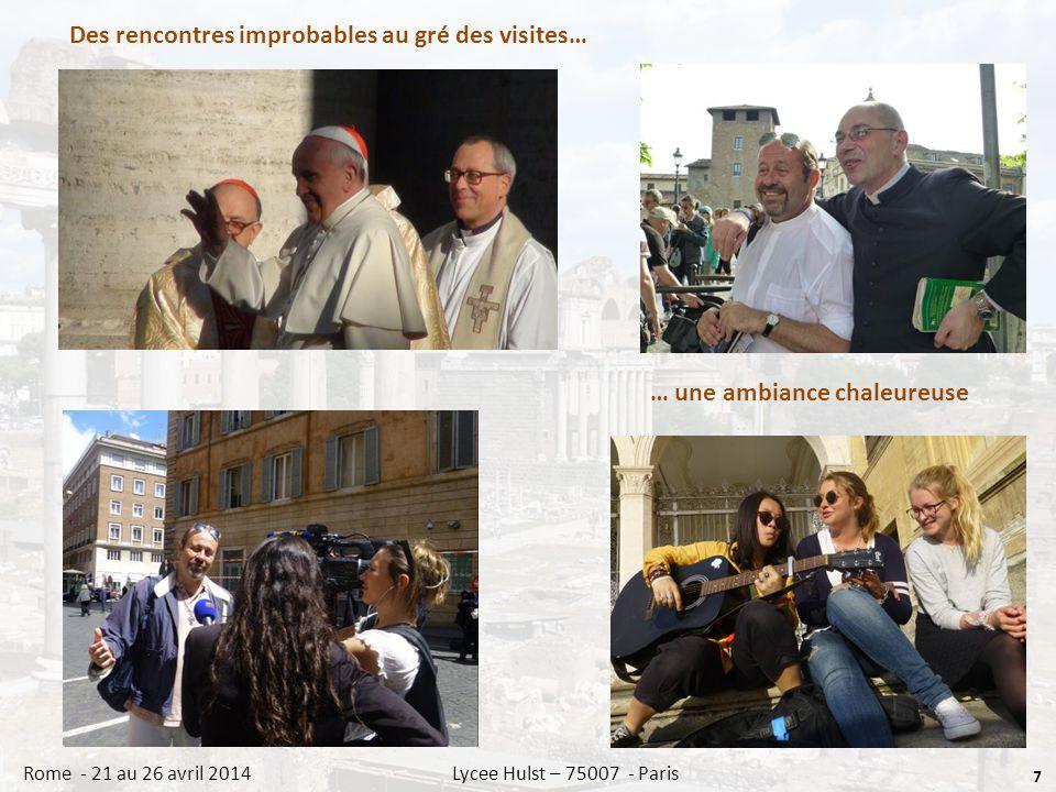 Des rencontres improbables au gré des visites… 7 Rome - 21 au 26 avril 2014 Lycee Hulst – 75007 - Paris … une ambiance chaleureuse