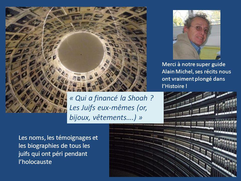 Les noms, les témoignages et les biographies de tous les juifs qui ont péri pendant l'holocauste Merci à notre super guide Alain Michel, ses récits no