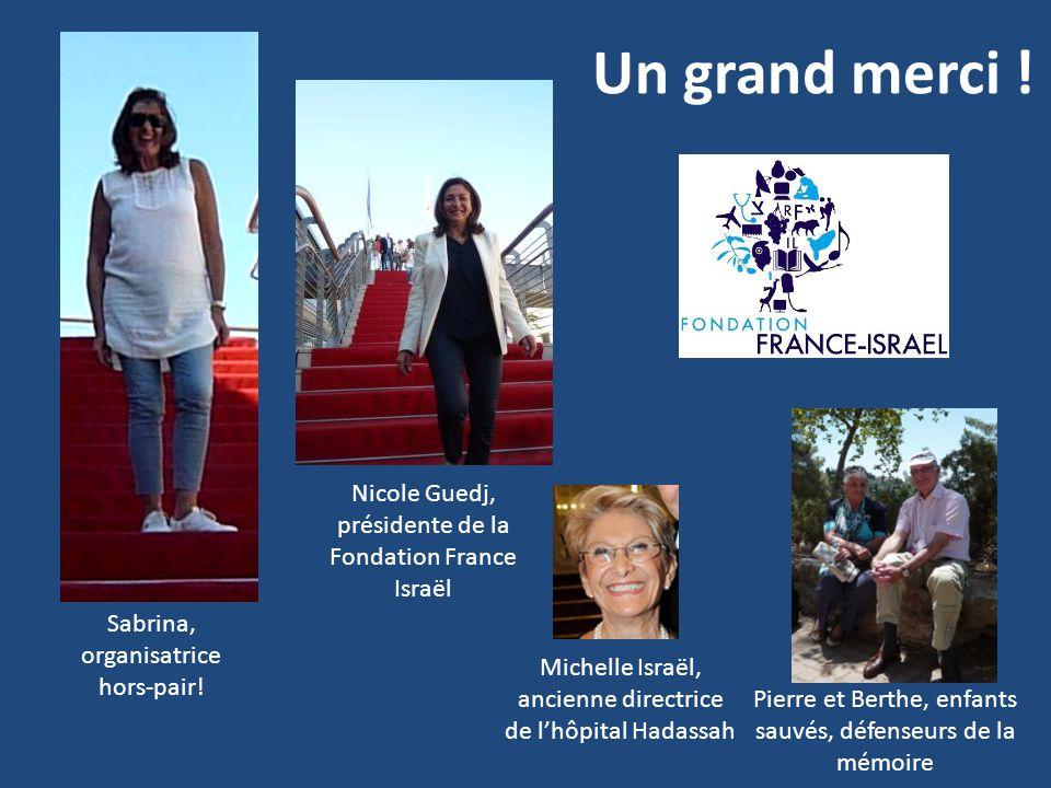 Un grand merci ! Sabrina, organisatrice hors-pair! Nicole Guedj, présidente de la Fondation France Israël Pierre et Berthe, enfants sauvés, défenseurs