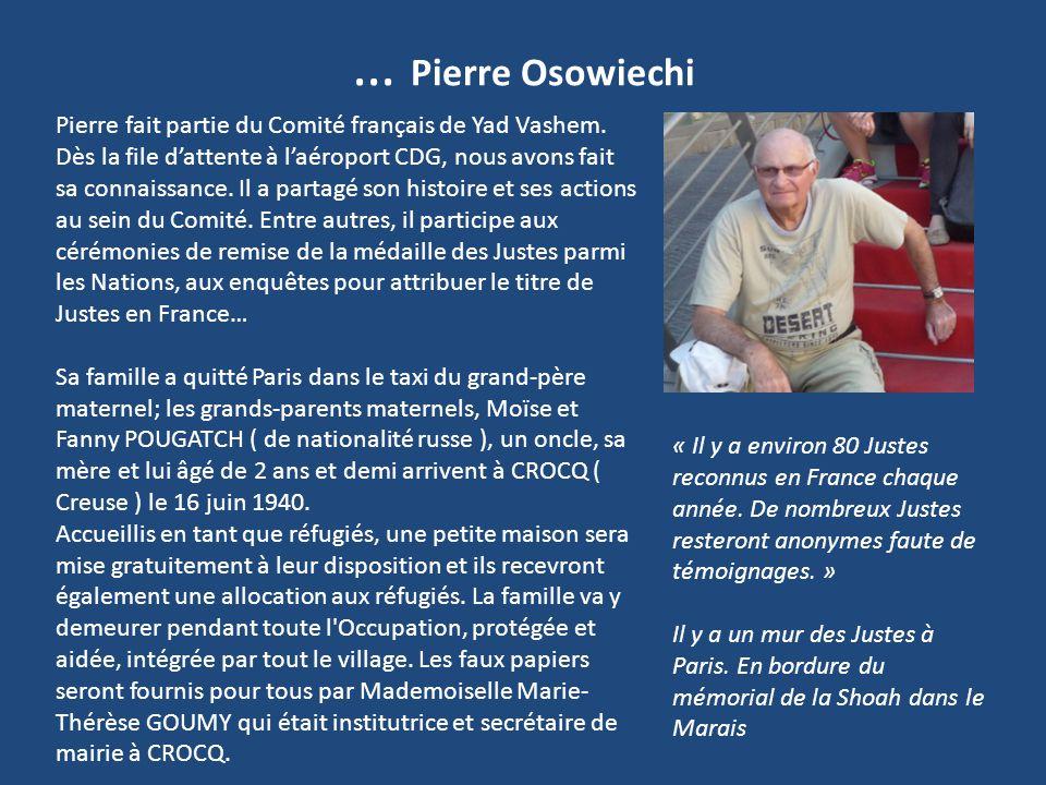 … Pierre Osowiechi Pierre fait partie du Comité français de Yad Vashem. Dès la file d'attente à l'aéroport CDG, nous avons fait sa connaissance. Il a