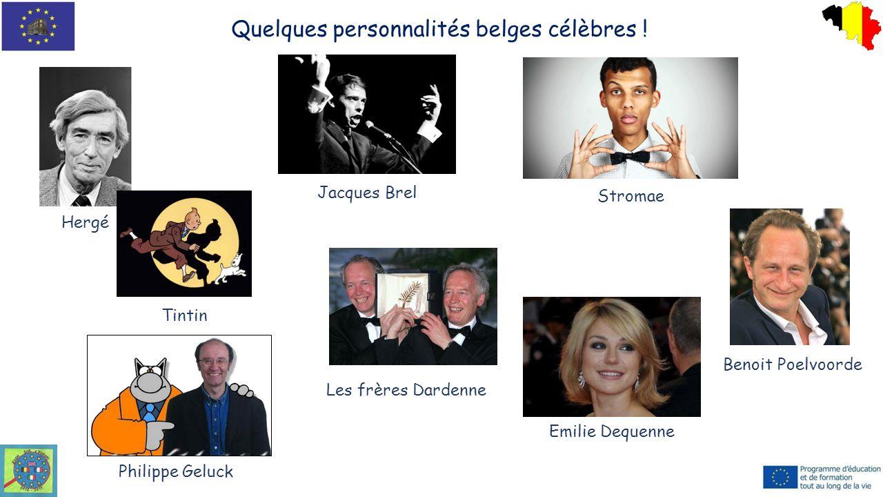 Quelques personnalités belges célèbres ! Hergé Tintin Jacques Brel Stromae Les frères Dardenne Emilie Dequenne Benoit Poelvoorde Philippe Geluck