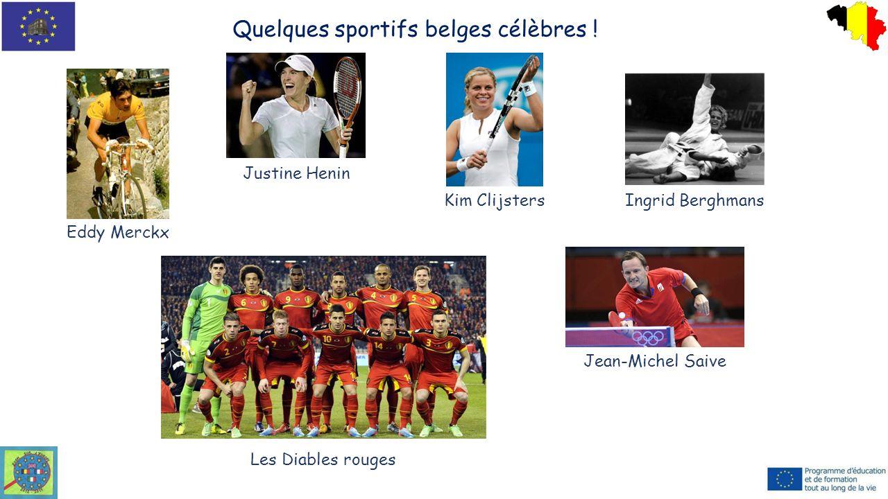Quelques sportifs belges célèbres ! Eddy Merckx Justine Henin Kim ClijstersIngrid Berghmans Les Diables rouges Jean-Michel Saive