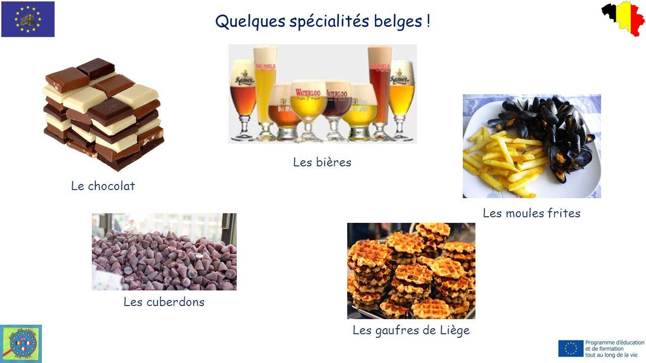 Quelques spécialités belges ! Le chocolat Les bières Les moules frites Les cuberdons Les gaufres de Liège