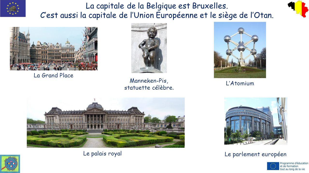 La capitale de la Belgique est Bruxelles. C'est aussi la capitale de l'Union Européenne et le siège de l'Otan. Le palais royal La Grand Place L'Atomiu