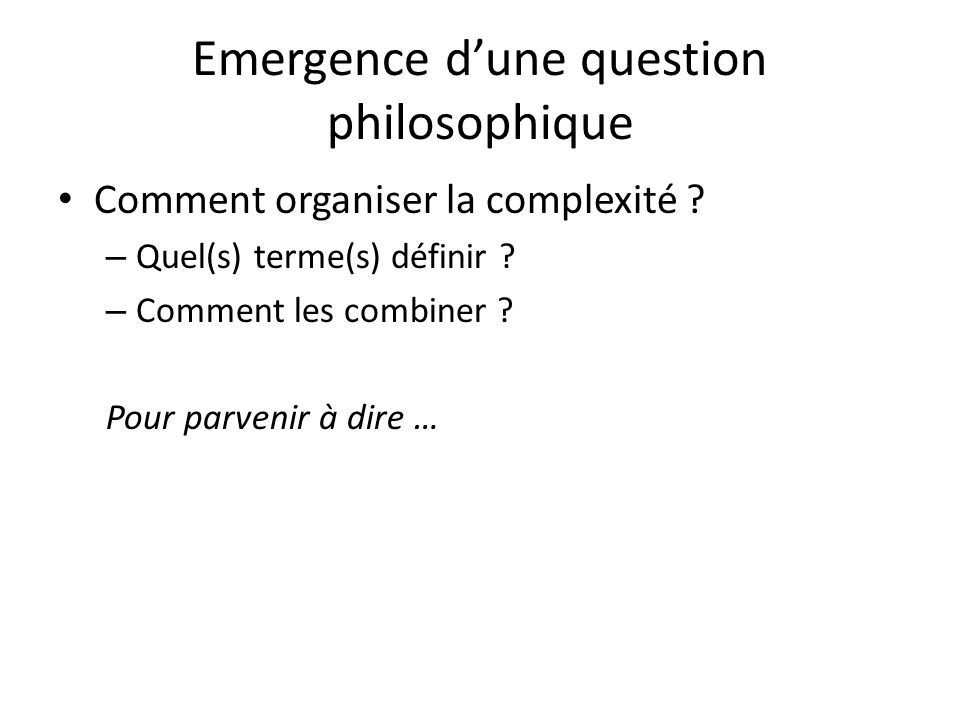 Emergence d'une question philosophique Comment organiser la complexité .