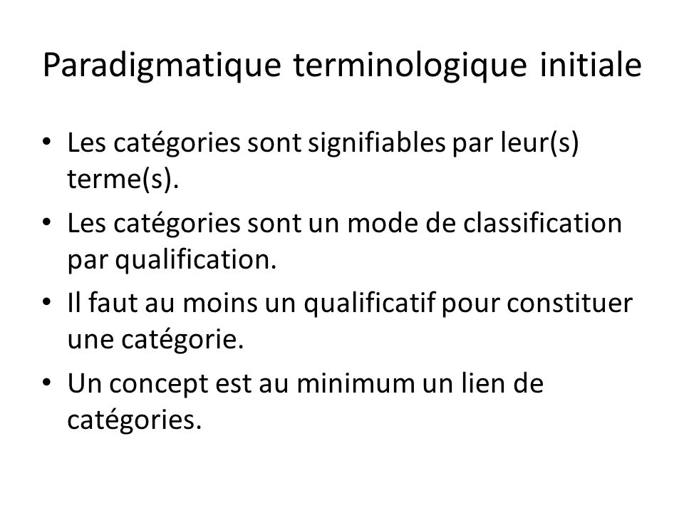 Paradigmatique terminologique initiale Les catégories sont signifiables par leur(s) terme(s).