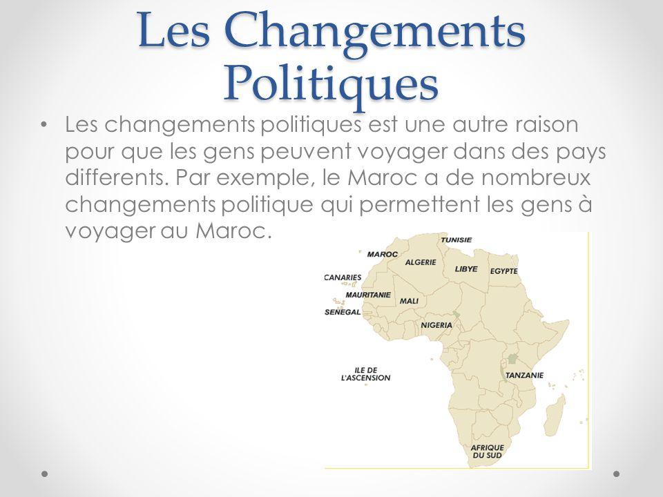 Les Changements Politiques Les changements politiques est une autre raison pour que les gens peuvent voyager dans des pays differents. Par exemple, le