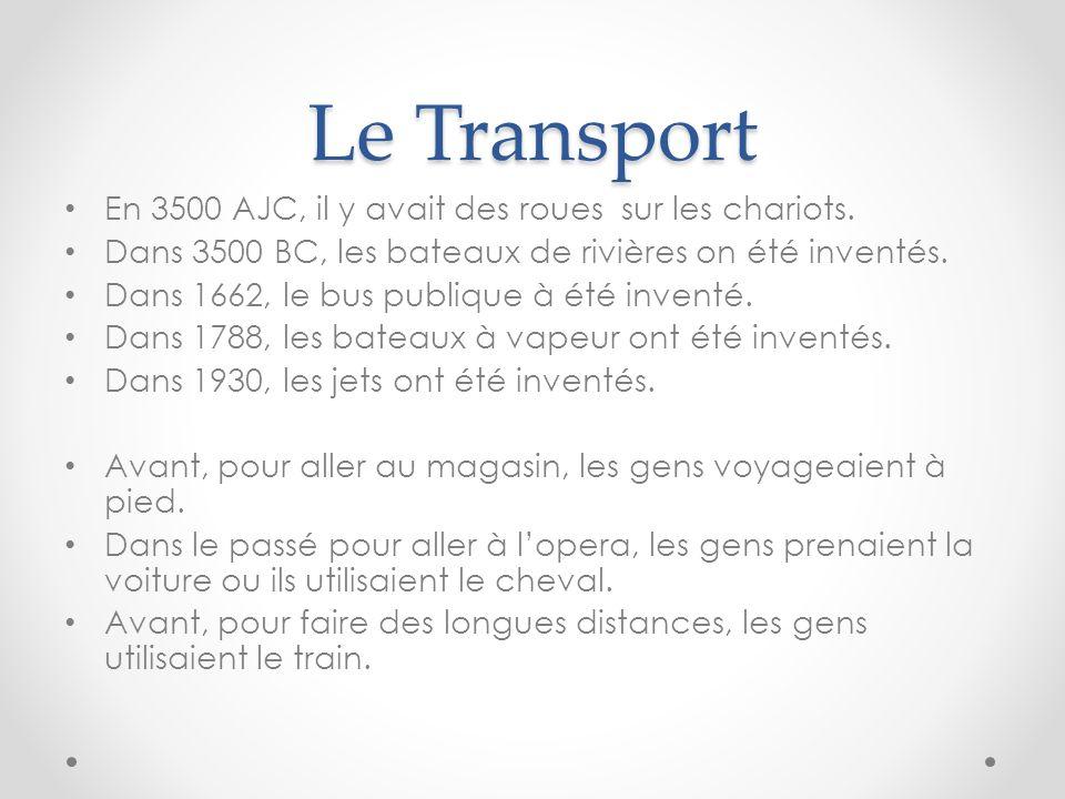 Le Transport En 3500 AJC, il y avait des roues sur les chariots. Dans 3500 BC, les bateaux de rivières on été inventés. Dans 1662, le bus publique à é