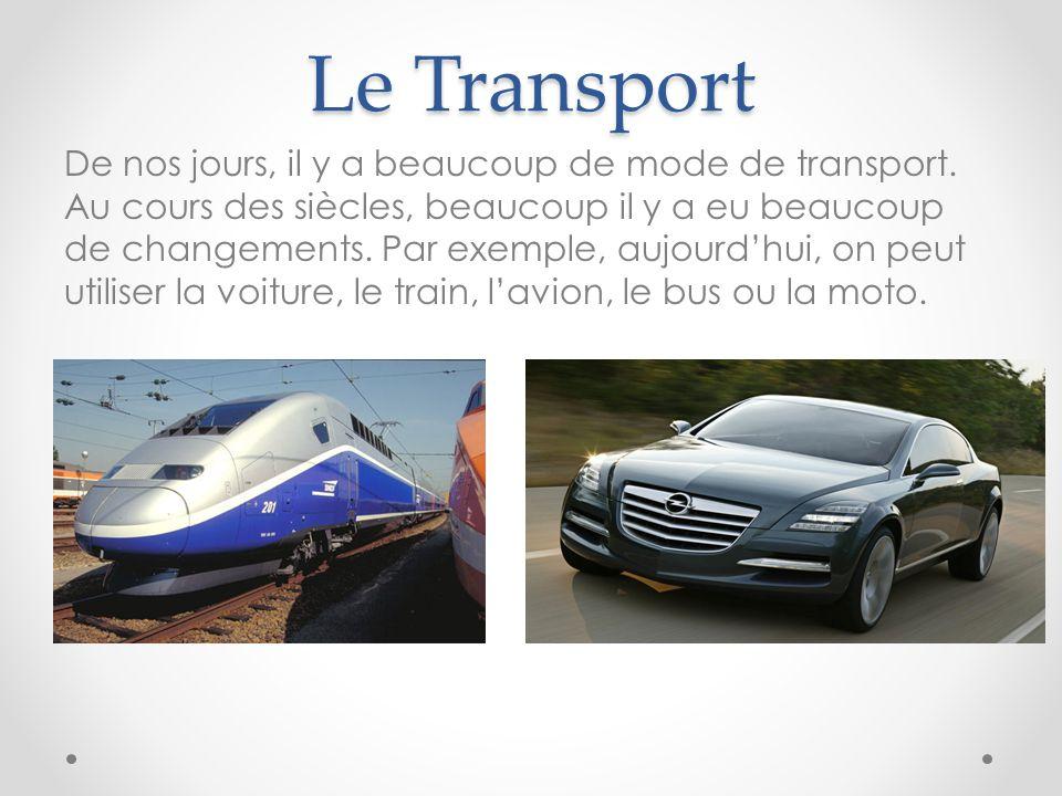 De nos jours, il y a beaucoup de mode de transport. Au cours des siècles, beaucoup il y a eu beaucoup de changements. Par exemple, aujourd'hui, on peu