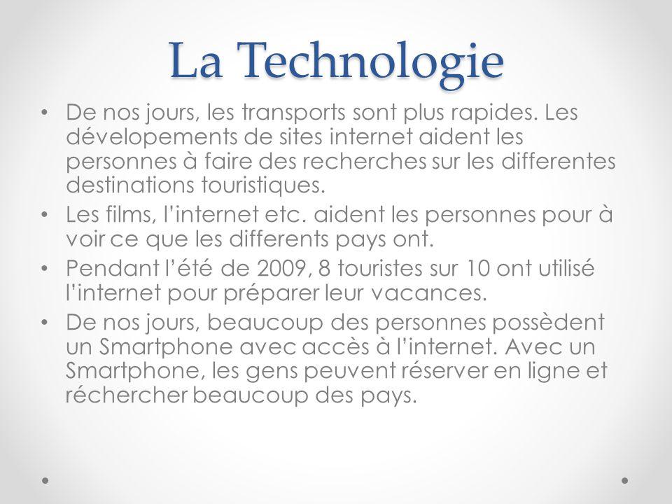 La Technologie De nos jours, les transports sont plus rapides. Les dévelopements de sites internet aident les personnes à faire des recherches sur les