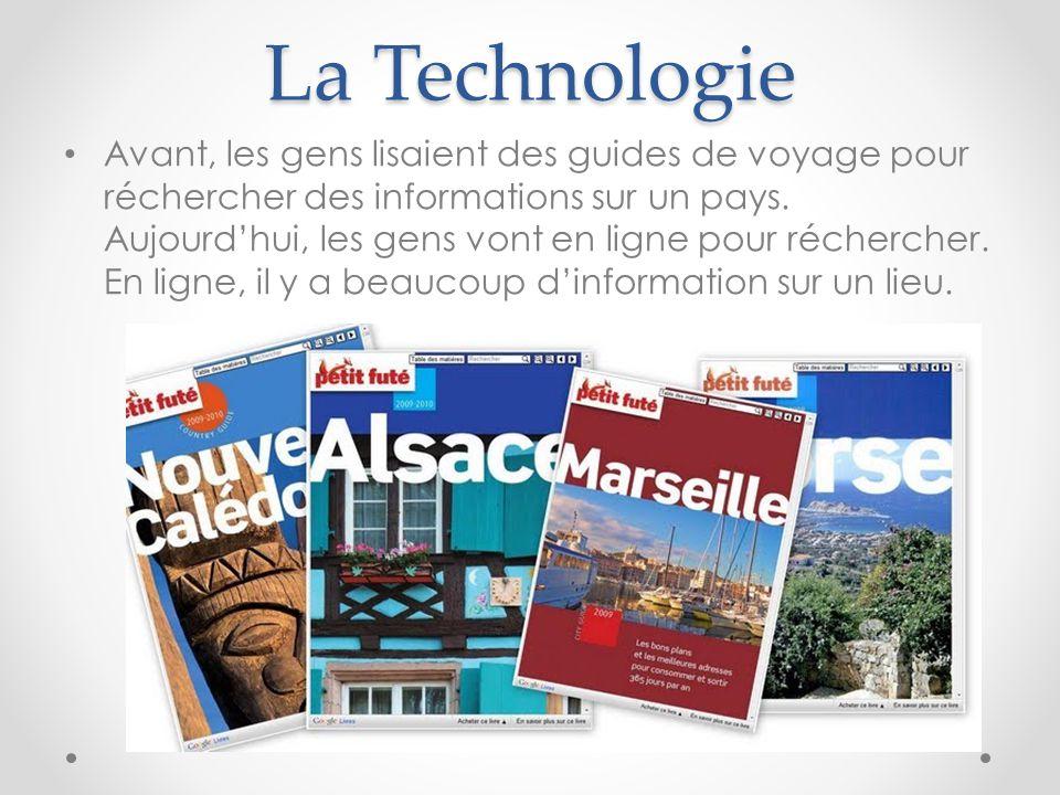 La Technologie Avant, les gens lisaient des guides de voyage pour réchercher des informations sur un pays. Aujourd'hui, les gens vont en ligne pour ré