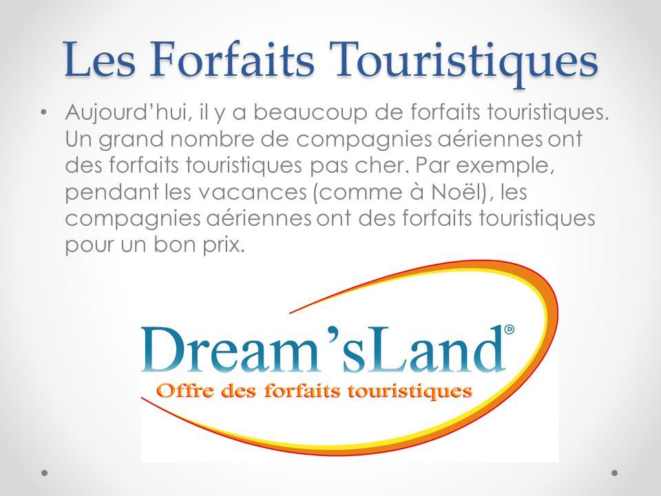Les Forfaits Touristiques Aujourd'hui, il y a beaucoup de forfaits touristiques. Un grand nombre de compagnies aériennes ont des forfaits touristiques