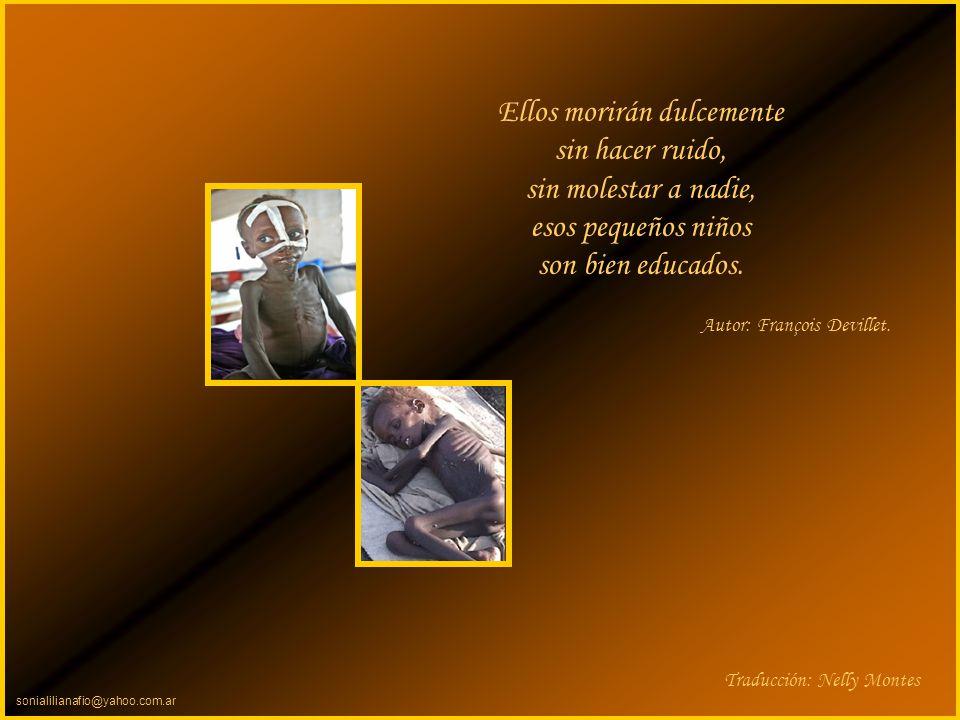sonialilianafio@yahoo.com.ar Pero ellos cierran sus ojos cuando el estómago se les retuerce, cuando el atroz dolor se irradia en todo su cuerpo.