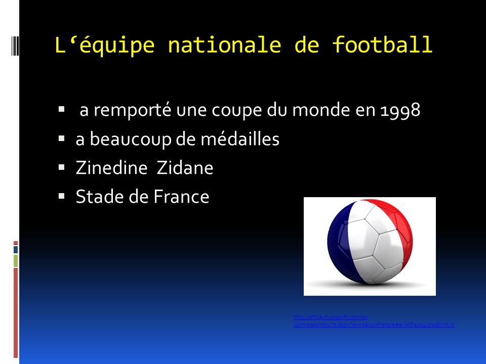 L'équipe nationale de football  a remporté une coupe du monde en 1998  a beaucoup de médailles  Zinedine Zidane  Stade de France http://office.mic
