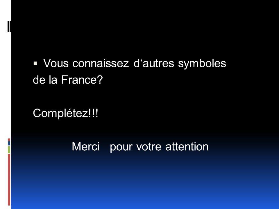  Vous connaissez d'autres symboles de la France? Complétez!!! Merci pour votre attention