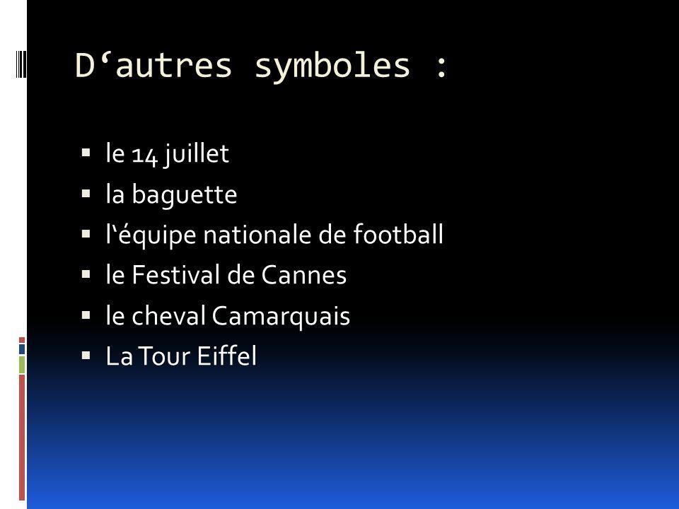 D'autres symboles :  le 14 juillet  la baguette  l'équipe nationale de football  le Festival de Cannes  le cheval Camarquais  La Tour Eiffel