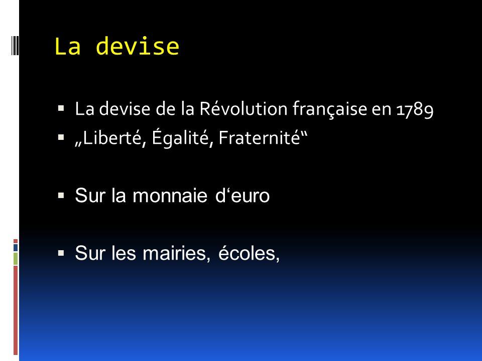"""La devise  La devise de la Révolution française en 1789  """"Liberté, Égalité, Fraternité""""  Sur la monnaie d'euro  Sur les mairies, écoles,"""