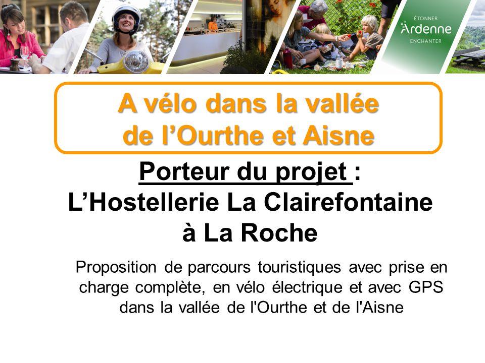 A vélo dans la vallée de l'Ourthe et Aisne Porteur du projet : L'Hostellerie La Clairefontaine à La Roche Proposition de parcours touristiques avec prise en charge complète, en vélo électrique et avec GPS dans la vallée de l Ourthe et de l Aisne
