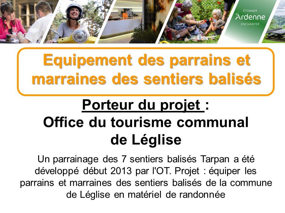 Equipement des parrains et marraines des sentiers balisés Porteur du projet : Office du tourisme communal de Léglise Un parrainage des 7 sentiers balisés Tarpan a été développé début 2013 par l OT.