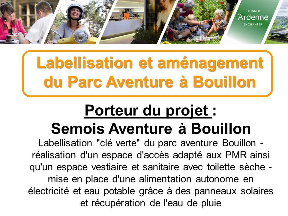 Labellisation et aménagement du Parc Aventure à Bouillon Porteur du projet : Semois Aventure à Bouillon Labellisation
