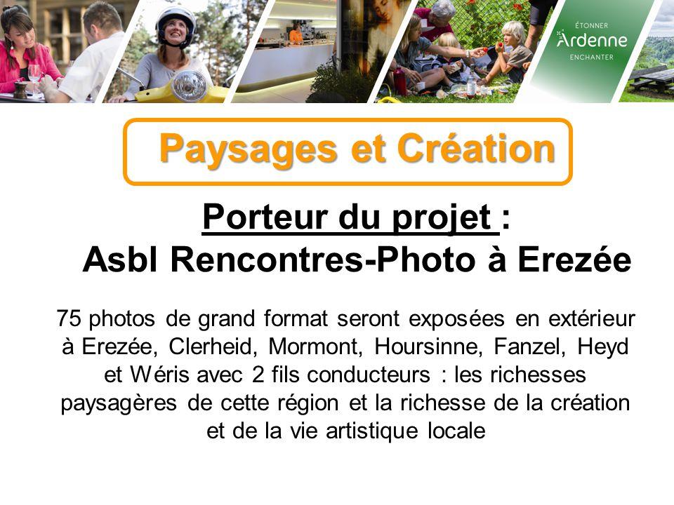 Paysages et Création Porteur du projet : Asbl Rencontres-Photo à Erezée 75 photos de grand format seront exposées en extérieur à Erezée, Clerheid, Mor