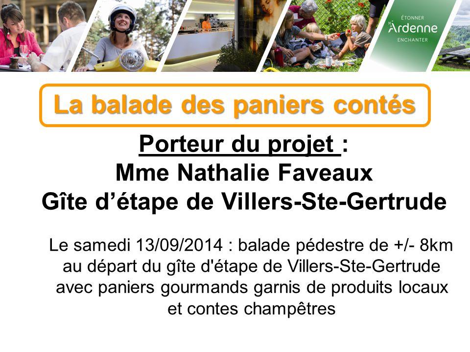 La balade des paniers contés Porteur du projet : Mme Nathalie Faveaux Gîte d'étape de Villers-Ste-Gertrude Le samedi 13/09/2014 : balade pédestre de +