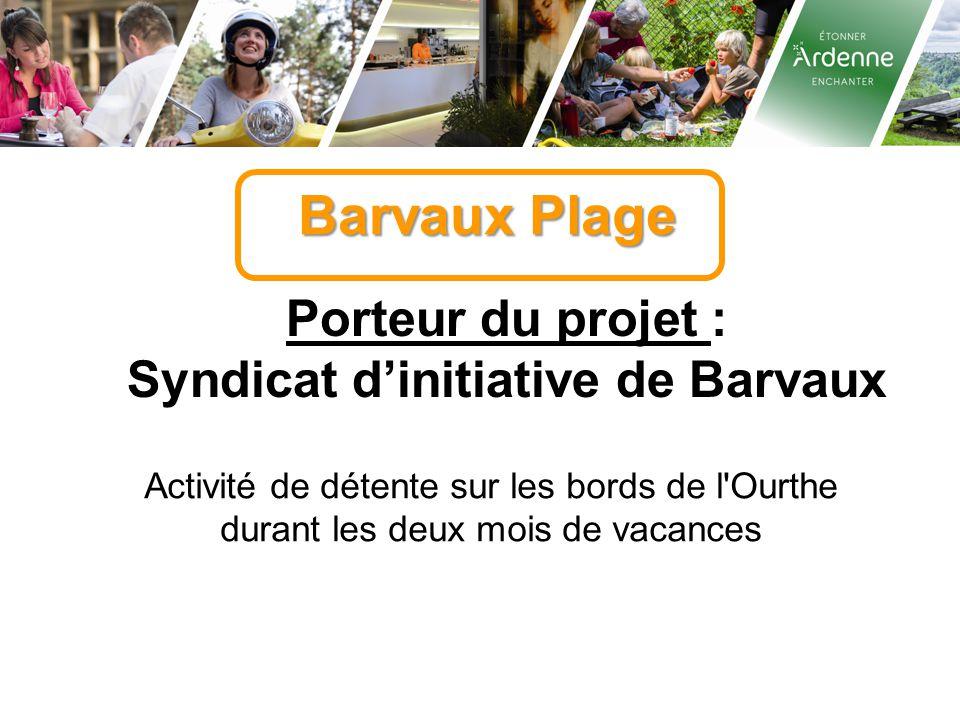 Barvaux Plage Porteur du projet : Syndicat d'initiative de Barvaux Activité de détente sur les bords de l'Ourthe durant les deux mois de vacances