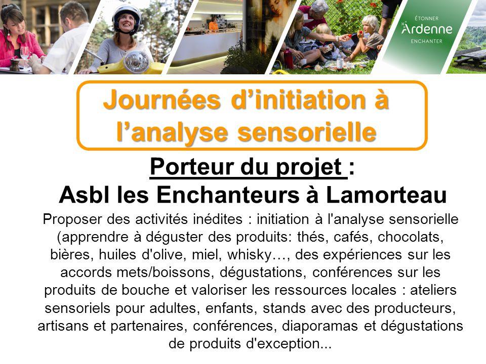Journées d'initiation à l'analyse sensorielle Porteur du projet : Asbl les Enchanteurs à Lamorteau Proposer des activités inédites : initiation à l'an