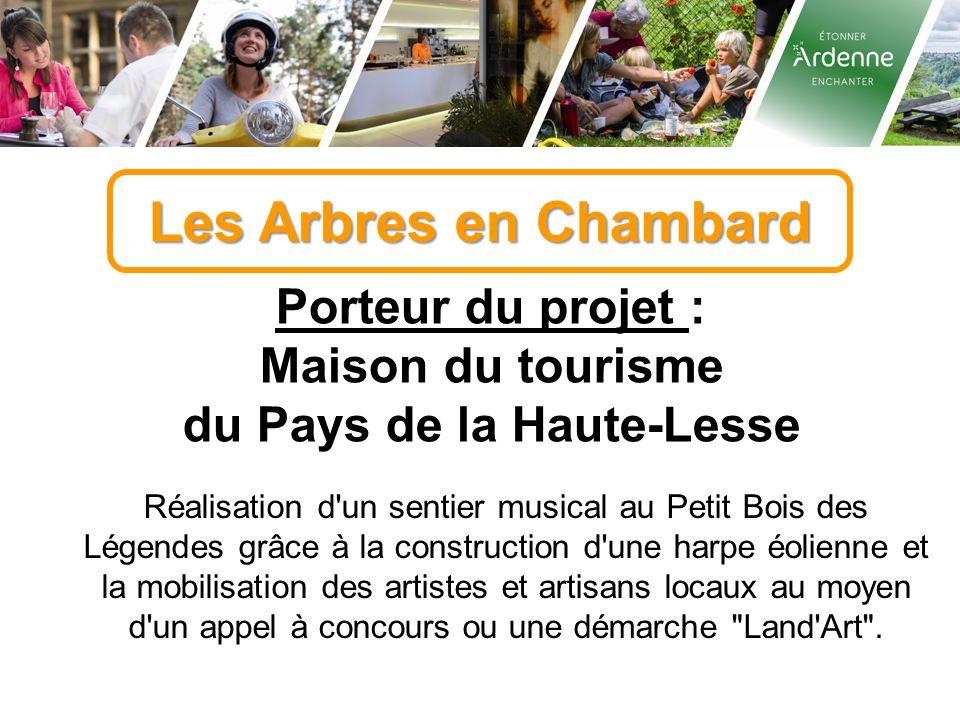 Les Arbres en Chambard Porteur du projet : Maison du tourisme du Pays de la Haute-Lesse Réalisation d'un sentier musical au Petit Bois des Légendes gr