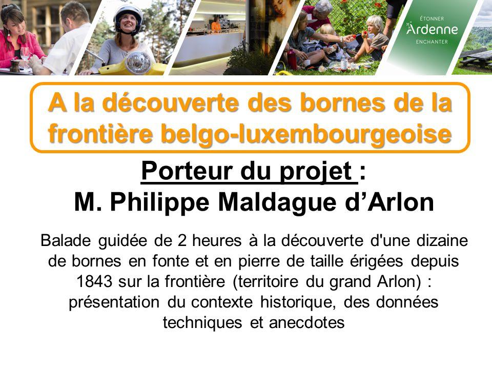 A la découverte des bornes de la frontière belgo-luxembourgeoise Porteur du projet : M. Philippe Maldague d'Arlon Balade guidée de 2 heures à la décou