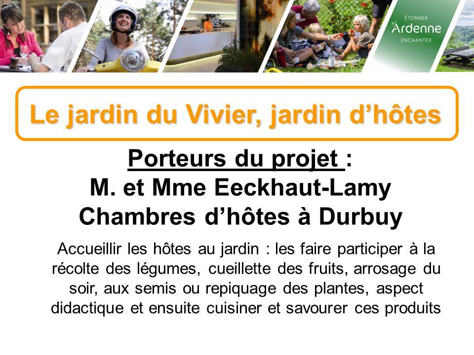 Le jardin du Vivier, jardin d'hôtes Porteurs du projet : M. et Mme Eeckhaut-Lamy Chambres d'hôtes à Durbuy Accueillir les hôtes au jardin : les faire